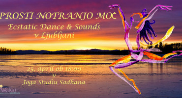 SPROSTI NOTRANJO MOČ – Ecstatic Dance & Sounds