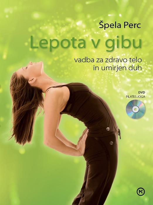 Špela Perc: LEPOTA V GIBU Vadba za zdravo telo in umirjen duh