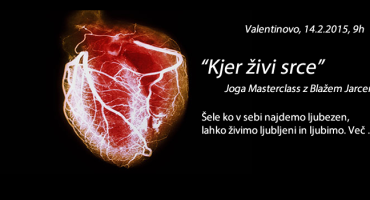 KJER ŽIVI SRCE: Joga Masterclass 14.2.2015
